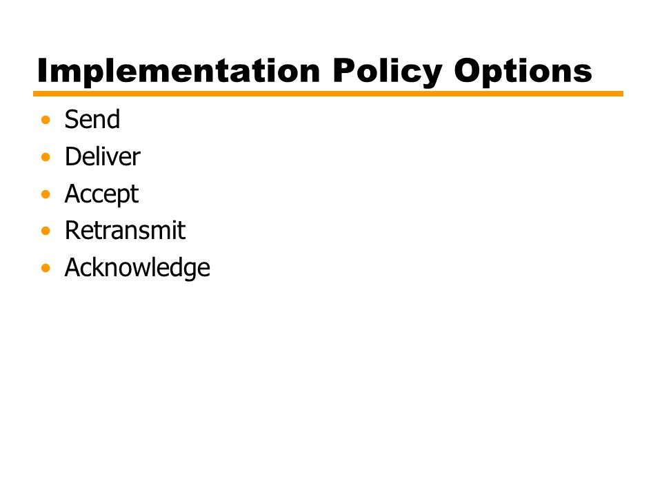 Implementation Policy Options Send Deliver Accept Retransmit Acknowledge