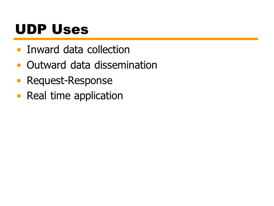 UDP Uses Inward data collection Outward data dissemination Request-Response Real time application