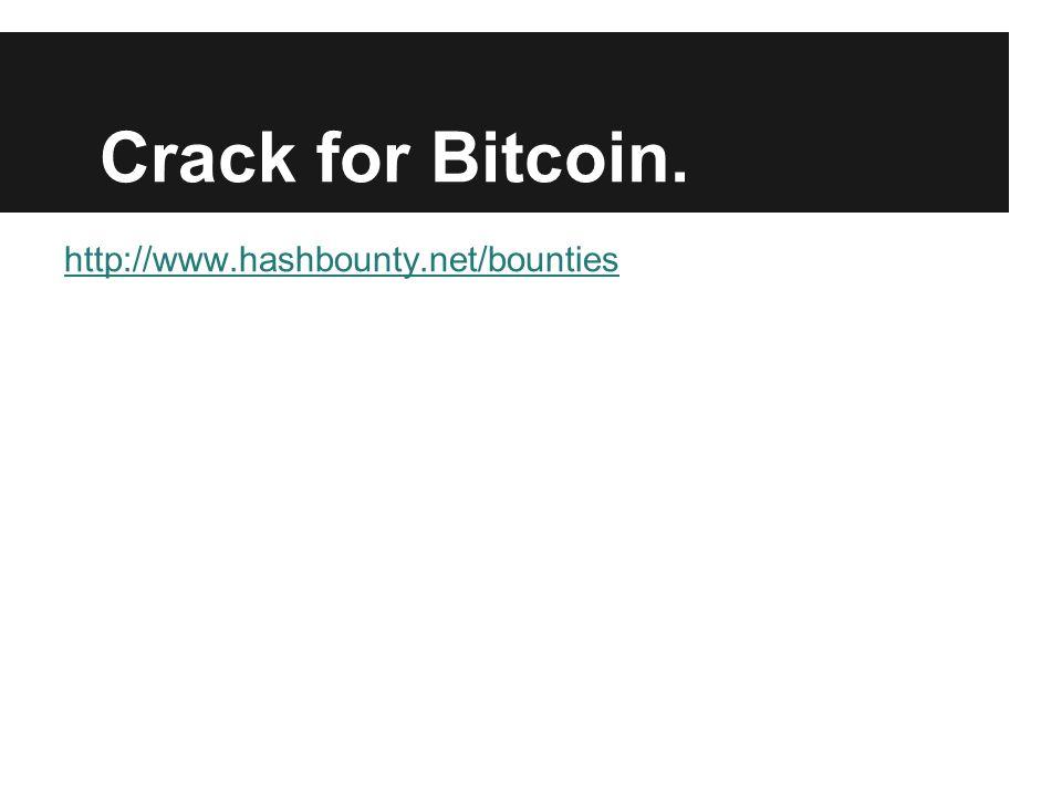 Crack for Bitcoin. http://www.hashbounty.net/bounties