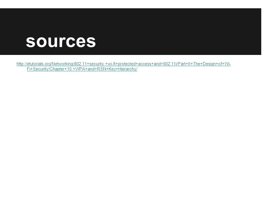 sources http://etutorials.org/Networking/802.11+security.+wi-fi+protected+access+and+802.11i/Part+II+The+Design+of+Wi- Fi+Security/Chapter+10.+WPA+and+RSN+Key+Hierarchy/