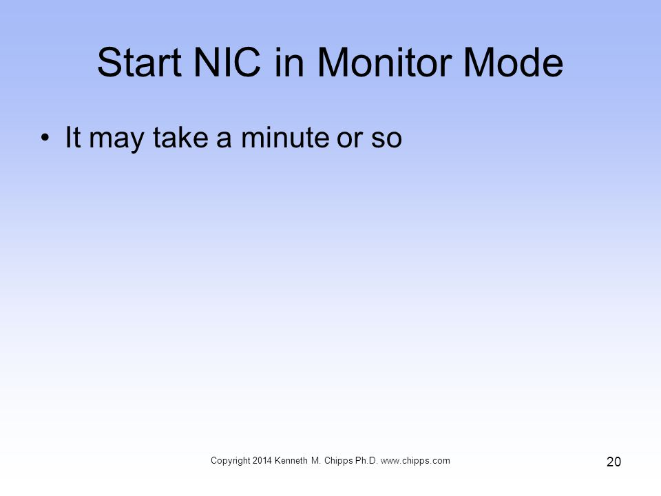 Start NIC in Monitor Mode It may take a minute or so Copyright 2014 Kenneth M.