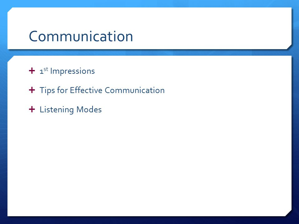 Communication  1 st Impressions  Tips for Effective Communication  Listening Modes