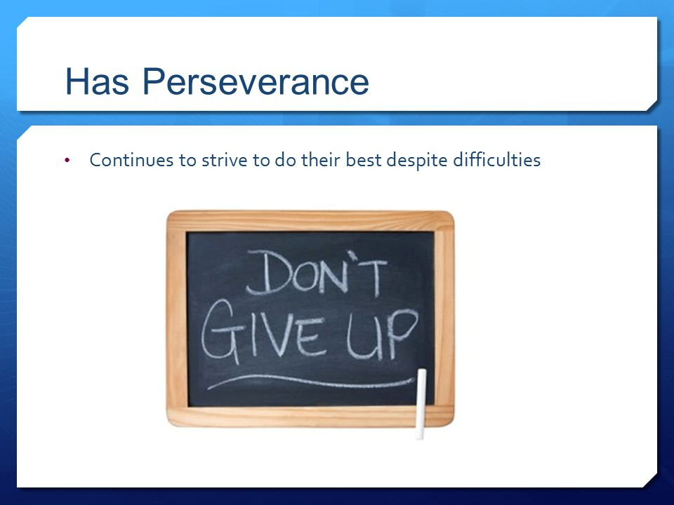 Has Perseverance Continues to strive to do their best despite difficulties
