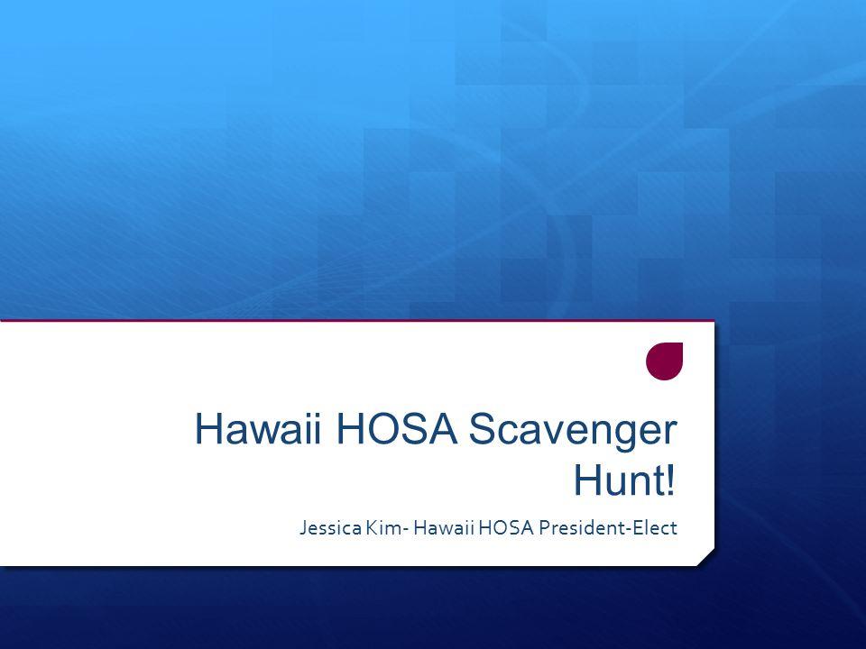 Hawaii HOSA Scavenger Hunt! Jessica Kim- Hawaii HOSA President-Elect