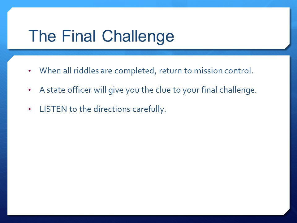 The Final Challenge When all riddles are completed, return to mission control.