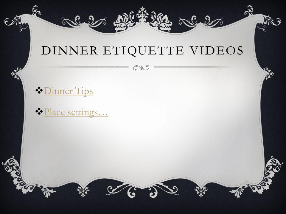DINNER ETIQUETTE VIDEOS  Dinner Tips Dinner Tips  Place settings… Place settings…