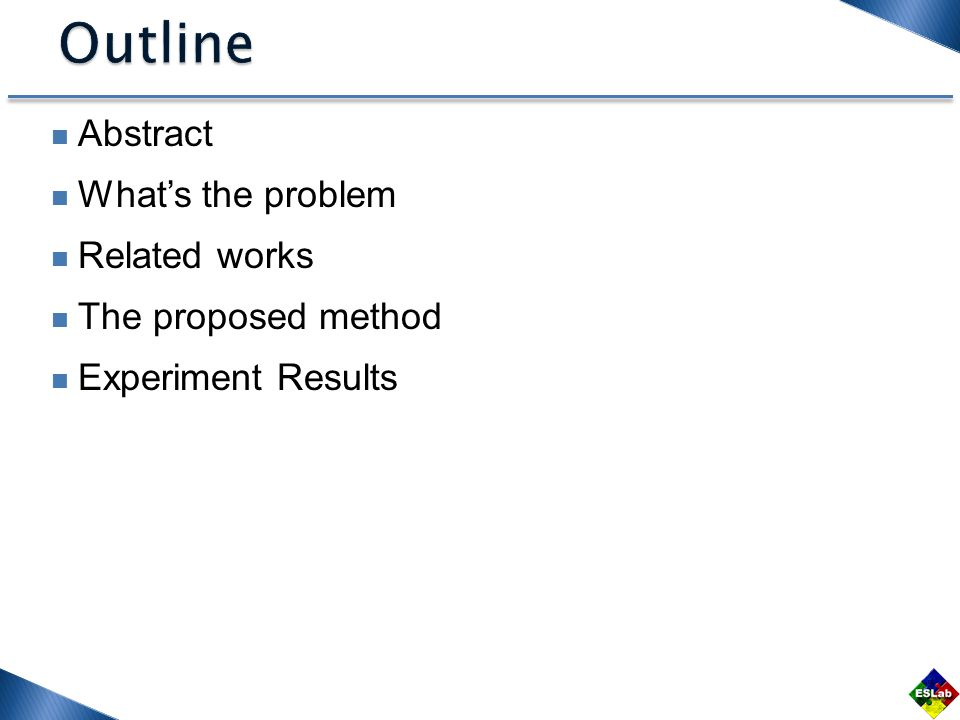 Abstract What's the problem Related works The proposed method Experiment Results