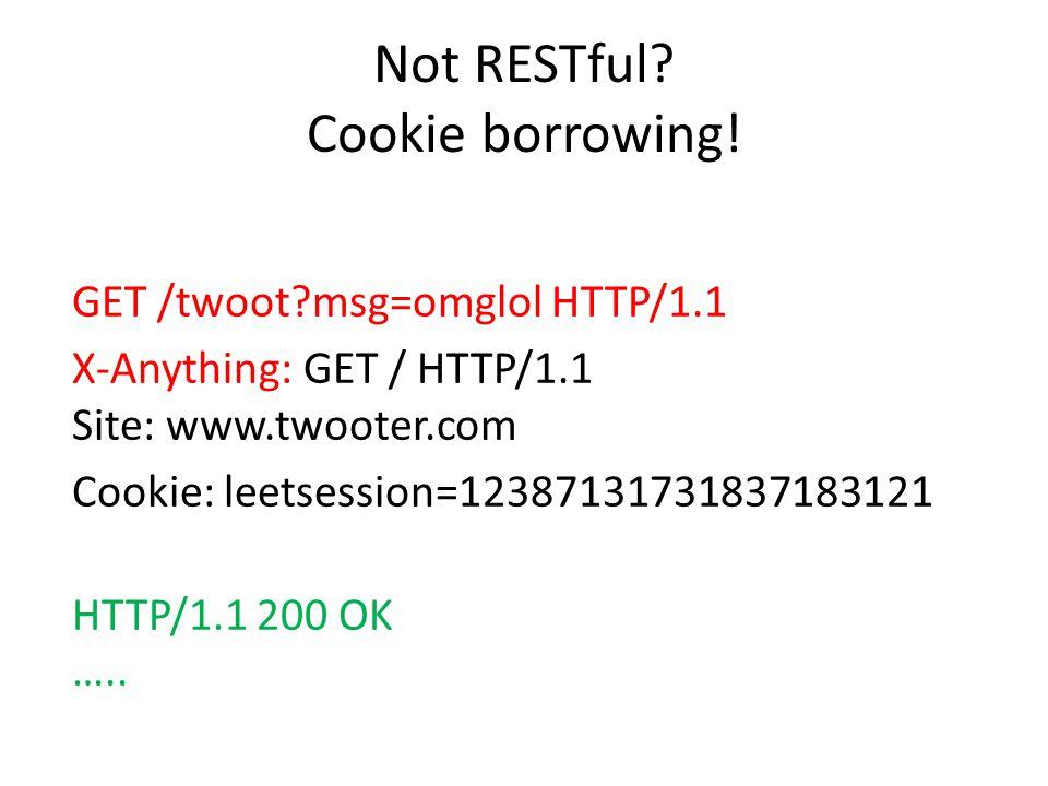 Not RESTful.Cookie borrowing.