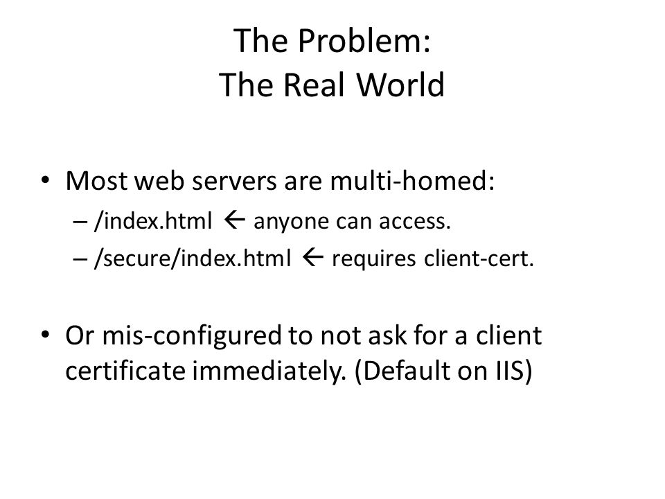 The Problem: The Real World Most web servers are multi-homed: – /index.html  anyone can access.
