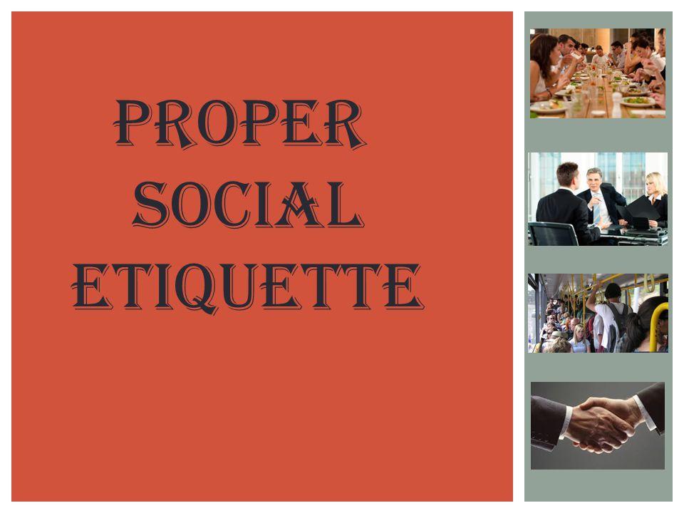 Proper social Etiquette