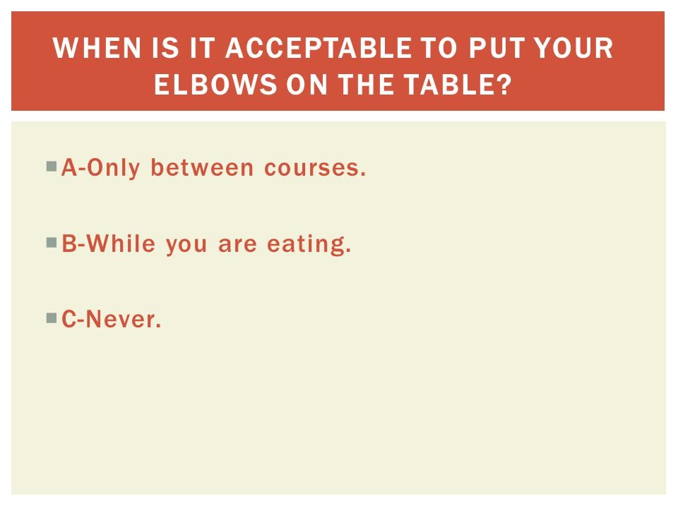  A-Only between courses.  B-While you are eating.