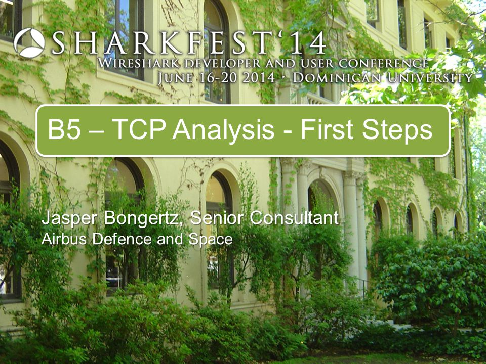 B5 – TCP Analysis - First Steps Jasper Bongertz, Senior Consultant Airbus Defence and Space