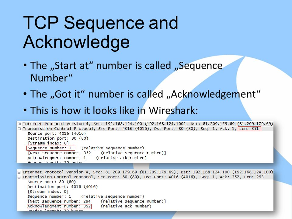 """TCP Sequence and Acknowledge The """"Start at number is called """"Sequence Number The """"Got it number is called """"Acknowledgement This is how it looks like in Wireshark: So what's the correct ACK number"""