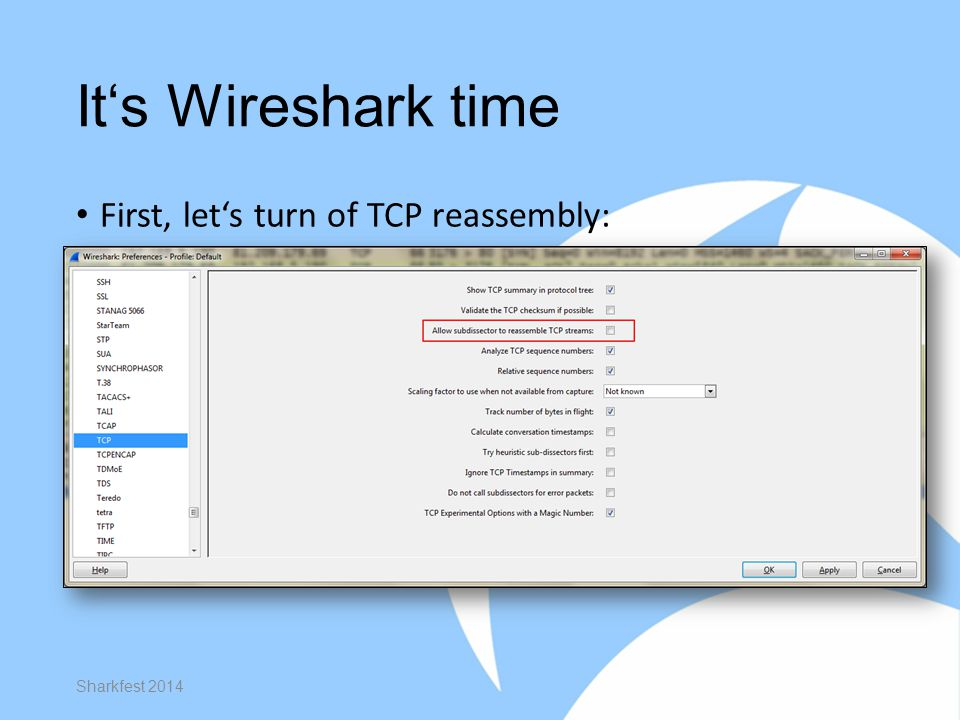 It's Wireshark time First, let's turn of TCP reassembly: Sharkfest 2014