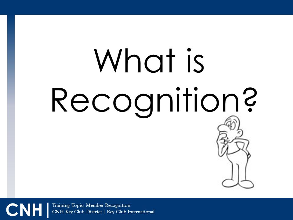 Training Topic: CNH Key Club District | Key Club International CNH | What is Recognition.