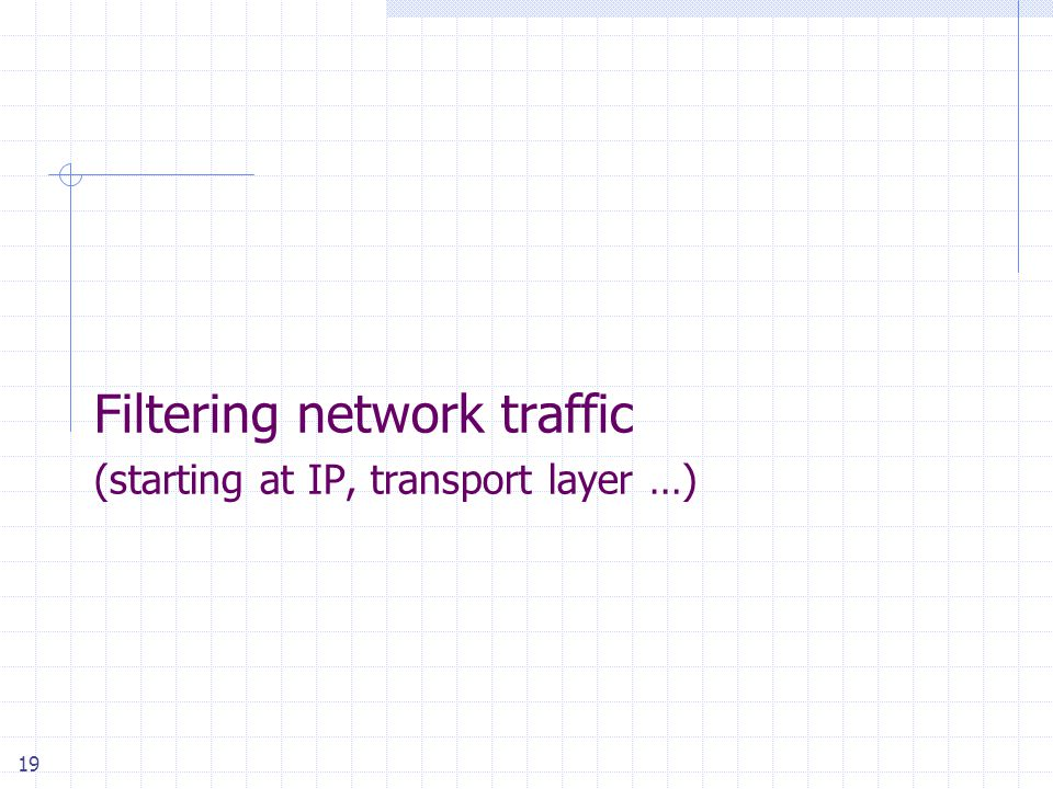 19 Filtering network traffic (starting at IP, transport layer …)