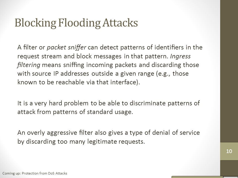 Blocking Flooding Attacks A filter or packet sniffer can detect patterns of identifiers in the request stream and block messages in that pattern.