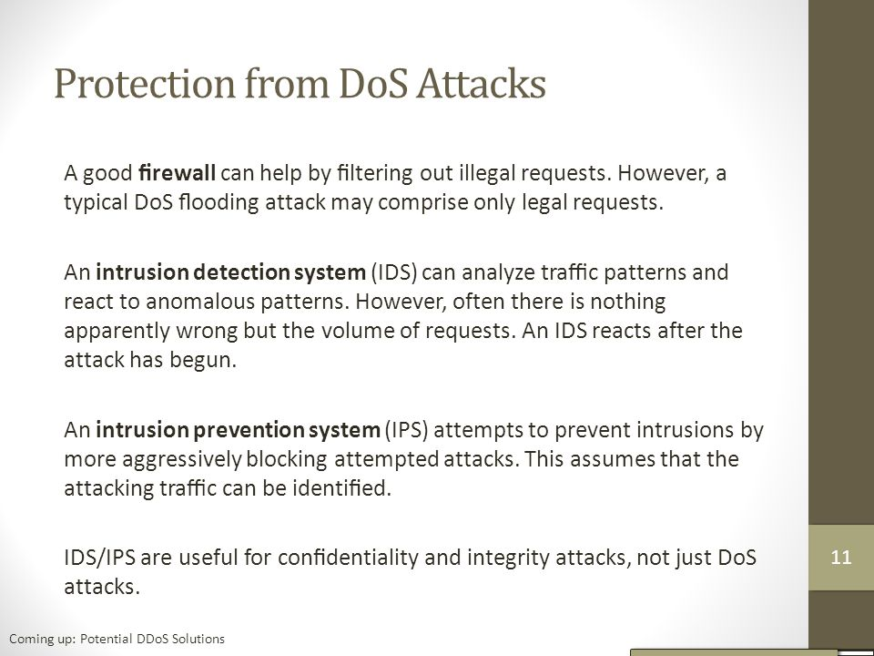 Protection from DoS Attacks A good firewall can help by filtering out illegal requests.