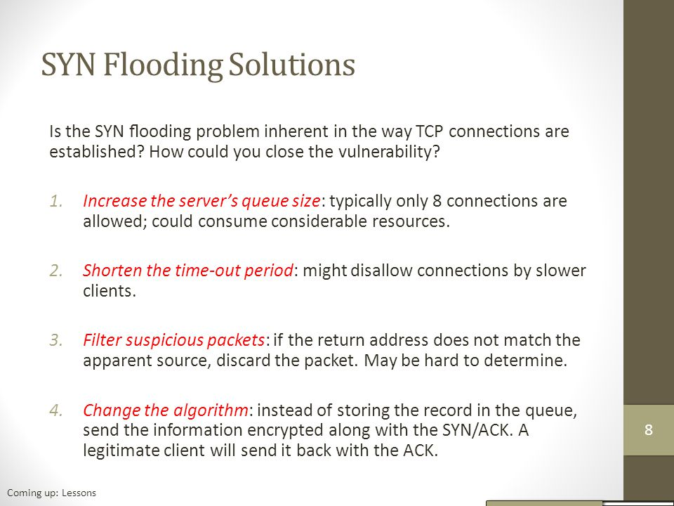 SYN Flooding Solutions Is the SYN flooding problem inherent in the way TCP connections are established.