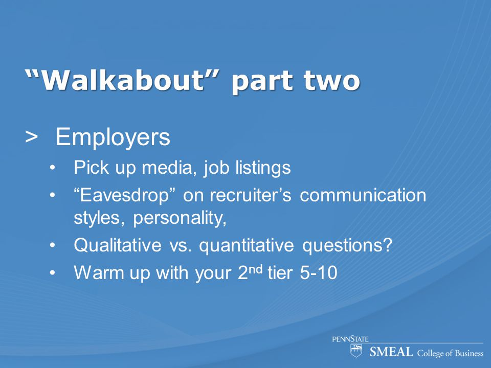 Walkabout part two  Employers Pick up media, job listings Eavesdrop on recruiter's communication styles, personality, Qualitative vs.