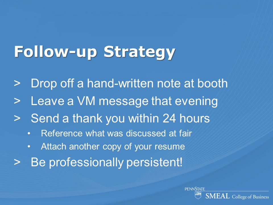 Follow-up Strategy  Drop off a hand-written note at booth  Leave a VM message that evening  Send a thank you within 24 hours Reference what was dis