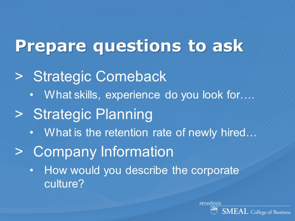 Prepare questions to ask  Strategic Comeback What skills, experience do you look for….