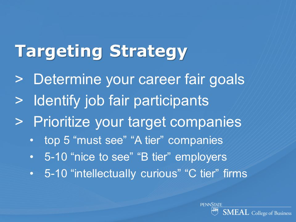 """Targeting Strategy  Determine your career fair goals  Identify job fair participants  Prioritize your target companies top 5 """"must see"""" """"A tier"""" co"""
