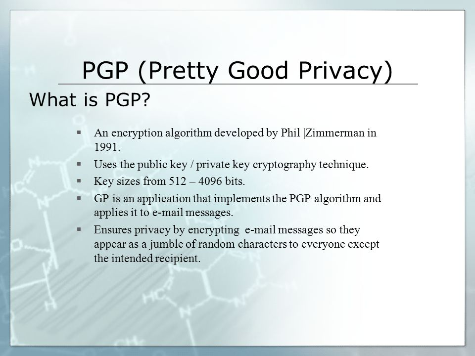  An encryption algorithm developed by Phil |Zimmerman in 1991.  Uses the public key / private key cryptography technique.  Key sizes from 512 – 409