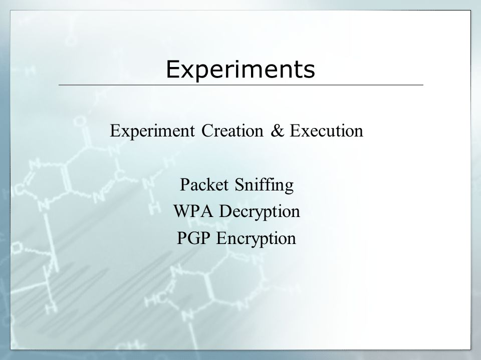 Experiments Experiment Creation & Execution Packet Sniffing WPA Decryption PGP Encryption