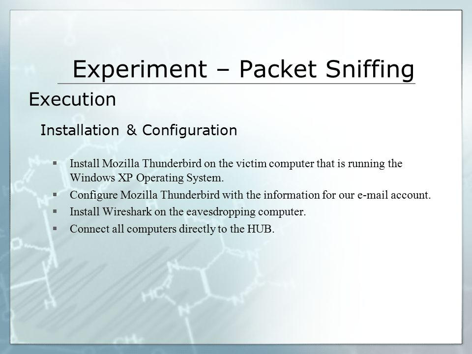 Experiment – Packet Sniffing  Install Mozilla Thunderbird on the victim computer that is running the Windows XP Operating System.  Configure Mozilla