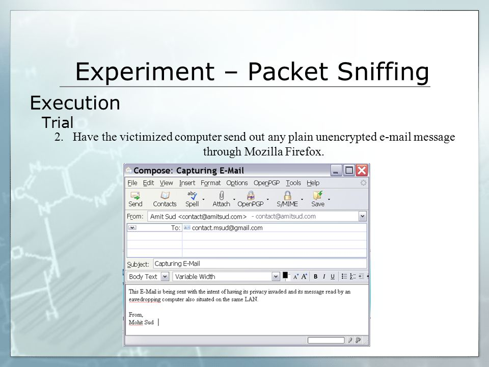 Experiment – Packet Sniffing 2. Have the victimized computer send out any plain unencrypted e-mail message through Mozilla Firefox. Execution Trial