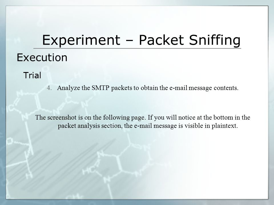 Experiment – Packet Sniffing 4.Analyze the SMTP packets to obtain the e-mail message contents. The screenshot is on the following page. If you will no