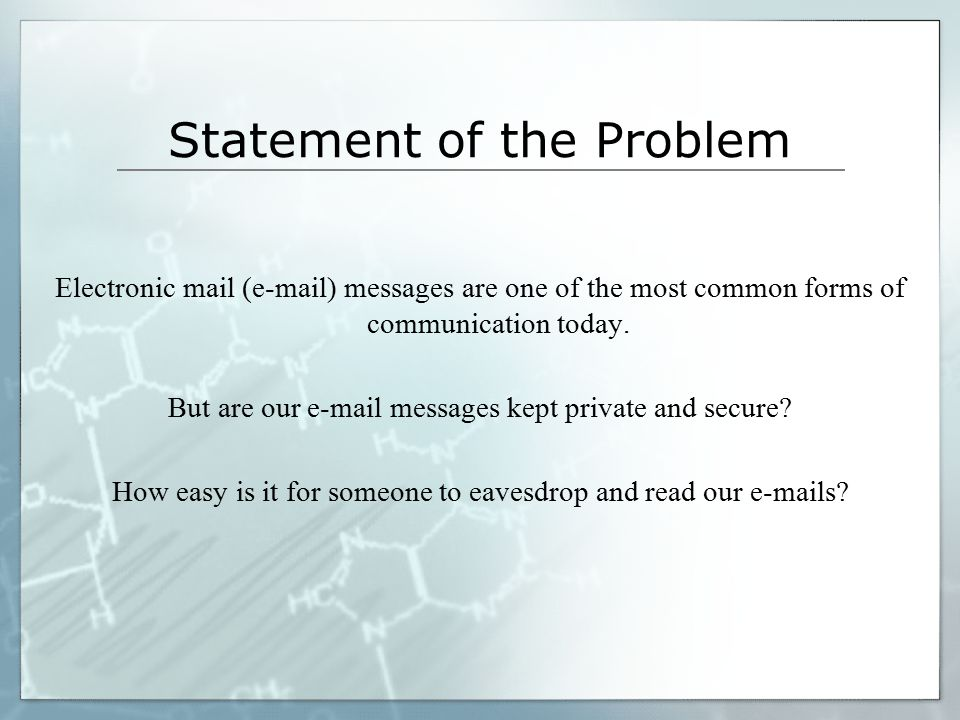 Statement of the Problem Electronic mail (e-mail) messages are one of the most common forms of communication today.