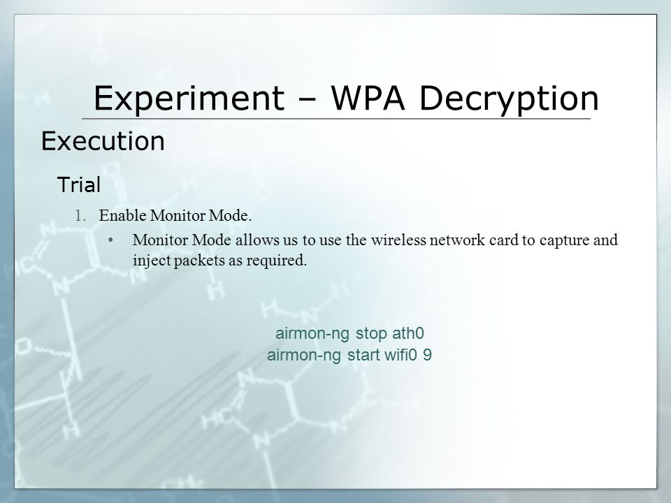 Experiment – WPA Decryption Execution Trial 1.Enable Monitor Mode.