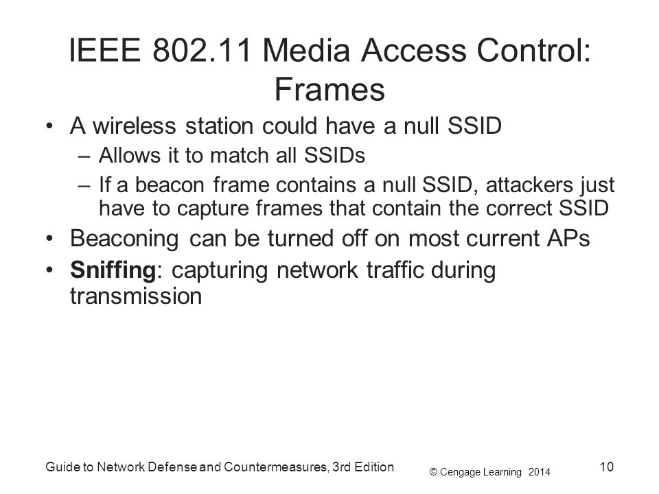© Cengage Learning 2014 Guide to Network Defense and Countermeasures, 3rd Edition10 IEEE 802.11 Media Access Control: Frames A wireless station could