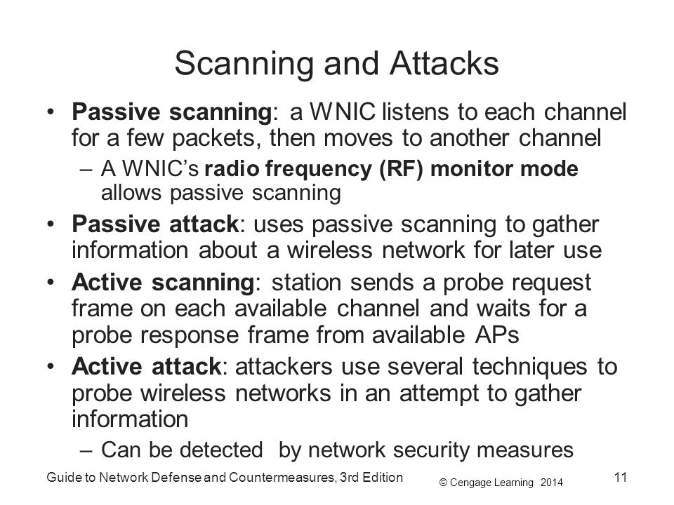 © Cengage Learning 2014 Guide to Network Defense and Countermeasures, 3rd Edition11 Scanning and Attacks Passive scanning: a WNIC listens to each chan