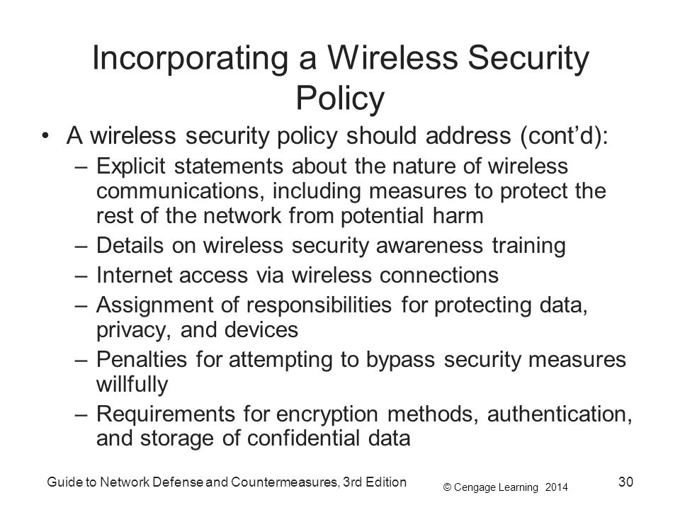© Cengage Learning 2014 Guide to Network Defense and Countermeasures, 3rd Edition30 Incorporating a Wireless Security Policy A wireless security polic