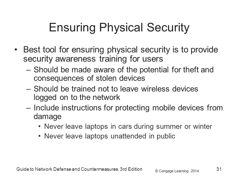 © Cengage Learning 2014 Guide to Network Defense and Countermeasures, 3rd Edition31 Ensuring Physical Security Best tool for ensuring physical securit