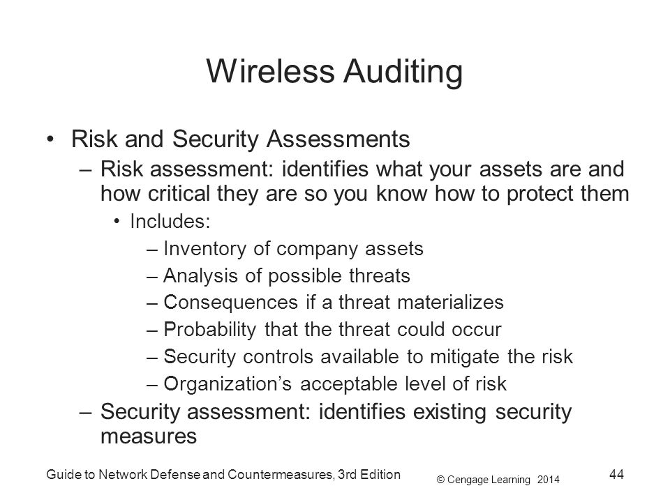 © Cengage Learning 2014 Guide to Network Defense and Countermeasures, 3rd Edition44 Wireless Auditing Risk and Security Assessments –Risk assessment: