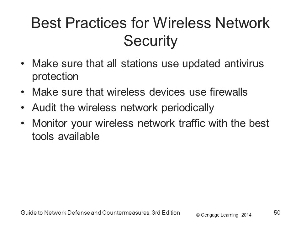 © Cengage Learning 2014 Best Practices for Wireless Network Security Make sure that all stations use updated antivirus protection Make sure that wirel