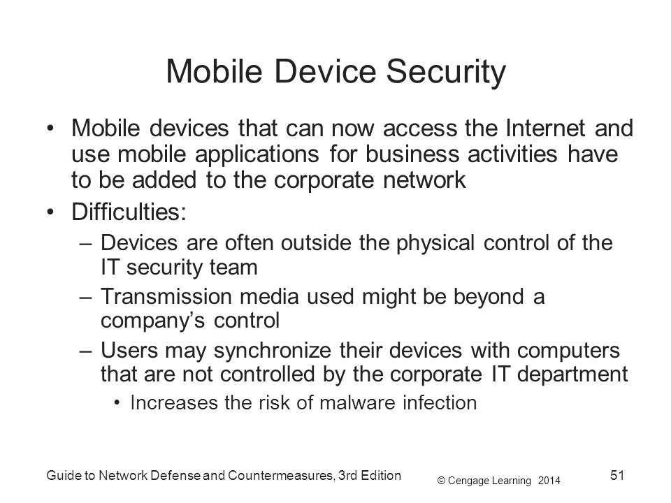 © Cengage Learning 2014 Guide to Network Defense and Countermeasures, 3rd Edition51 Mobile Device Security Mobile devices that can now access the Inte