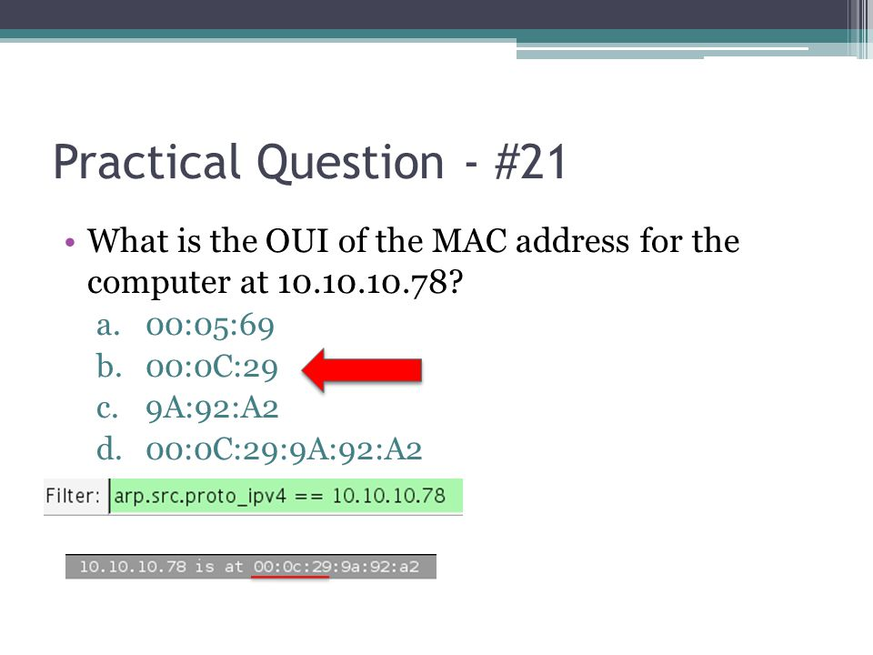 Practical Question - #21 What is the OUI of the MAC address for the computer at 10.10.10.78? a.00:05:69 b.00:0C:29 c.9A:92:A2 d.00:0C:29:9A:92:A2