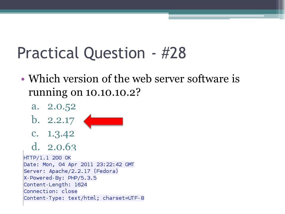 Practical Question - #28 Which version of the web server software is running on 10.10.10.2? a.2.0.52 b.2.2.17 c.1.3.42 d.2.0.63