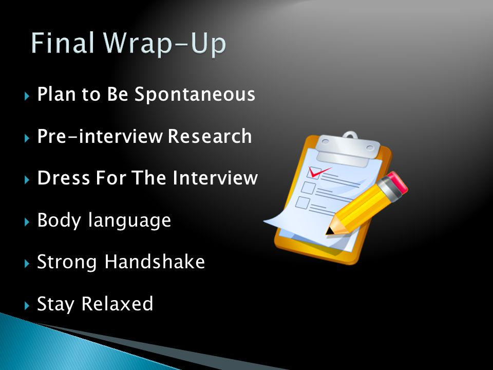  Plan to Be Spontaneous  Pre-interview Research  Dress For The Interview  Body language  Strong Handshake  Stay Relaxed