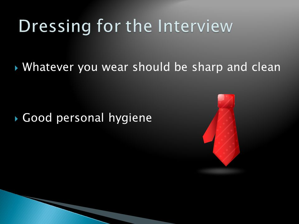  Whatever you wear should be sharp and clean  Good personal hygiene