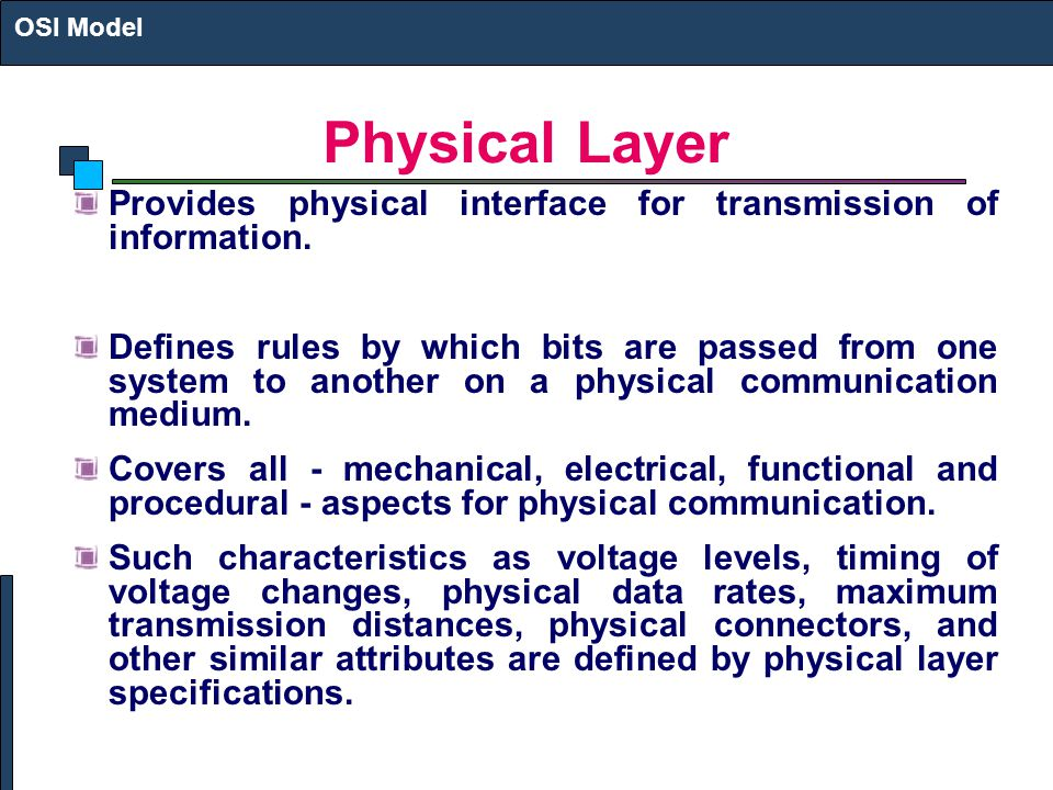 Physical Layer Provides physical interface for transmission of information.