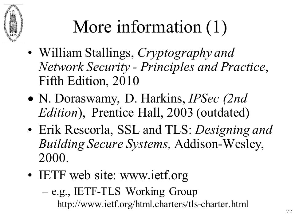 72 More information (1) William Stallings, Cryptography and Network Security - Principles and Practice, Fifth Edition, 2010  N.