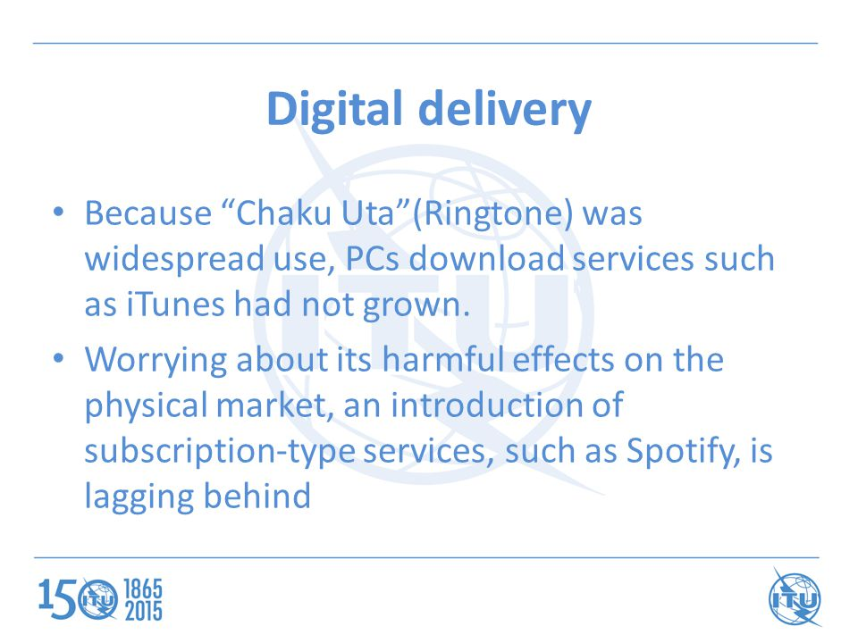 Digital delivery Because Chaku Uta (Ringtone) was widespread use, PCs download services such as iTunes had not grown.