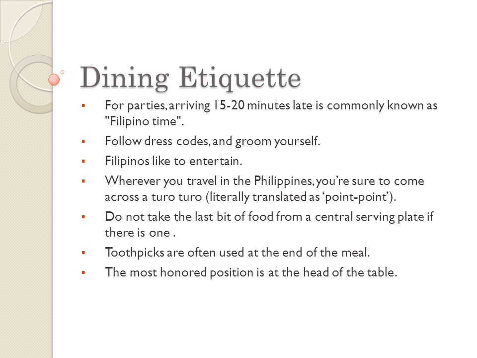  For parties, arriving 15-20 minutes late is commonly known as Filipino time .