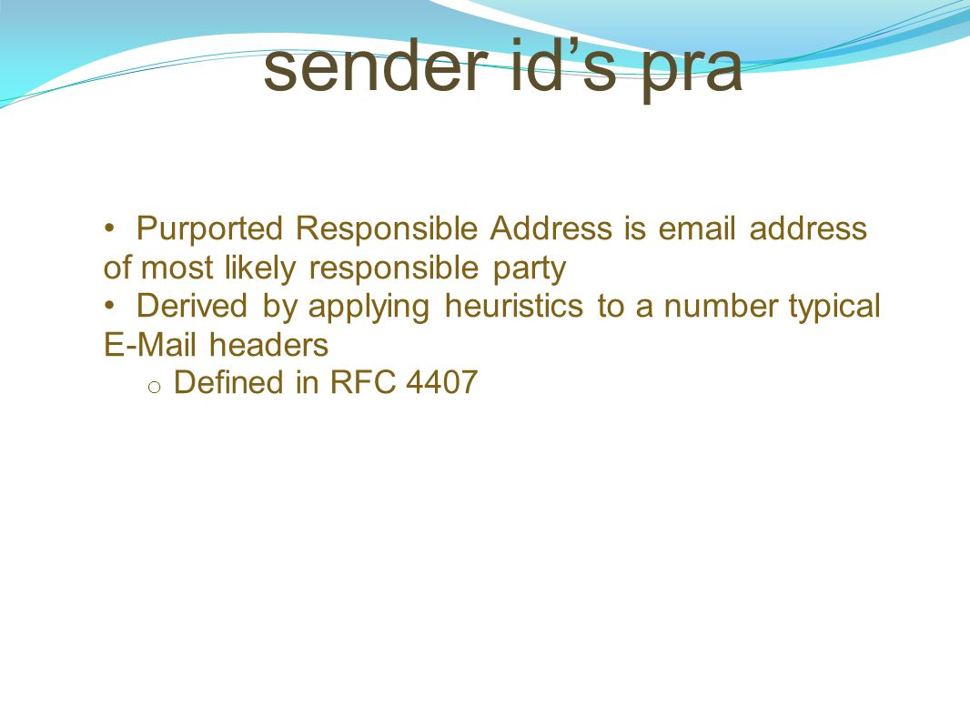 sender id's pra Purported Responsible Address is email address of most likely responsible party Derived by applying heuristics to a number typical E-M